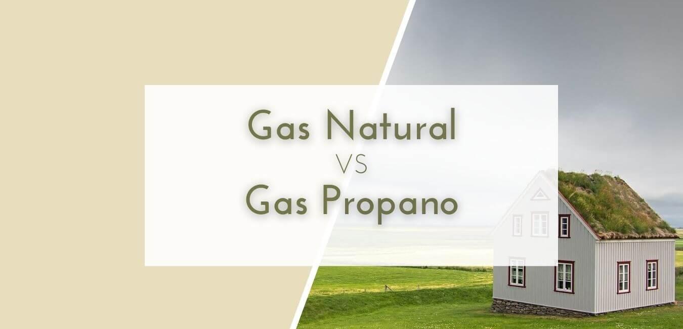 Gas natural vs gas propano, qué opción es la mejor para tu caso